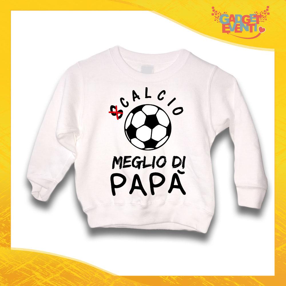 """Felpa Bianca Bambino Bimbo Baby """"Calcio Meglio di Papà"""" Idea Regalo Gadget Eventi"""