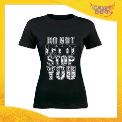 """T-Shirt Donna Nera """"Do not let it stop you"""" Maglia Maglietta Idea Regalo Divertente Gadget Eventi"""