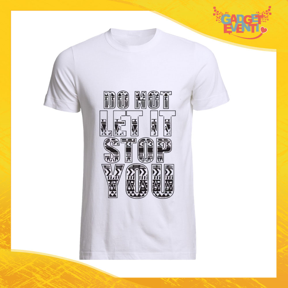 """T-Shirt Uomo Bianca """"Do not let it stop you"""" Maglia Maglietta Maschile Idea Regalo Divertente per un Ragazzo Gadget Eventi"""